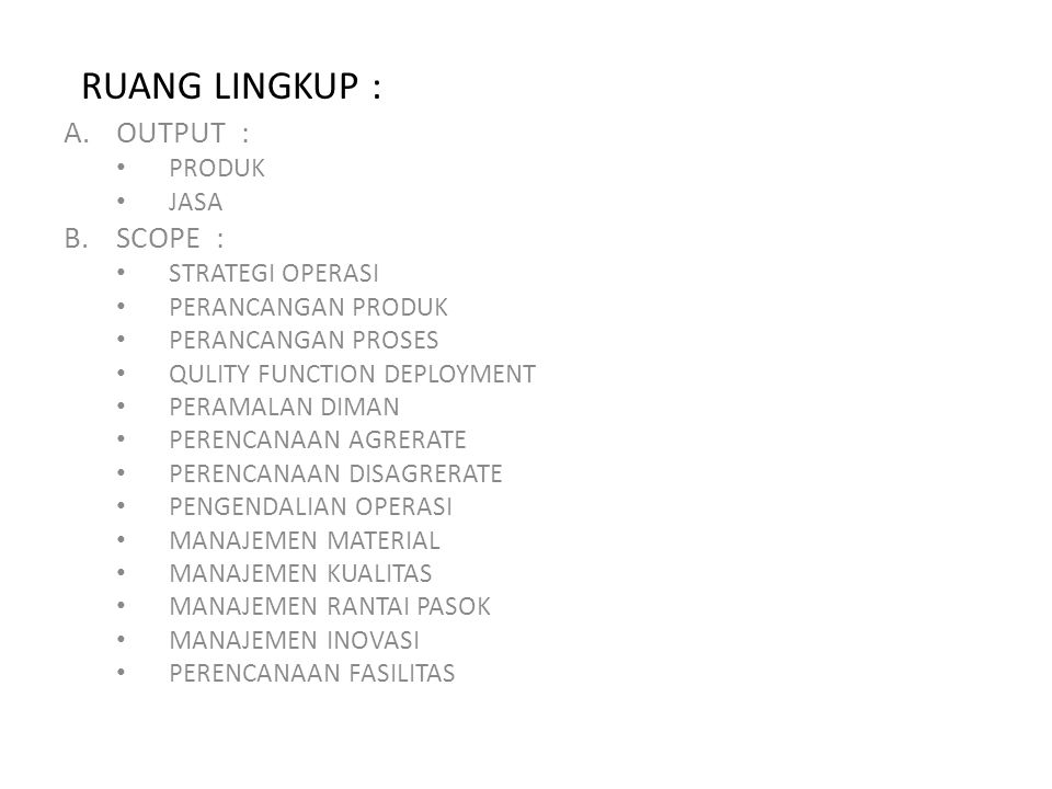 RUANG LINGKUP : OUTPUT : SCOPE : PRODUK JASA STRATEGI OPERASI