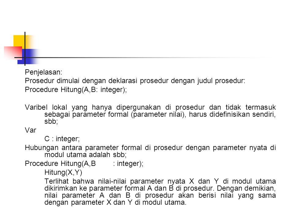 Penjelasan: Prosedur dimulai dengan deklarasi prosedur dengan judul prosedur: Procedure Hitung(A,B: integer);