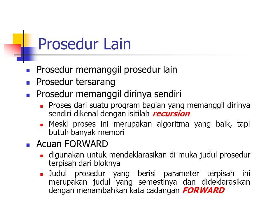 Prosedur Lain Prosedur memanggil prosedur lain Prosedur tersarang
