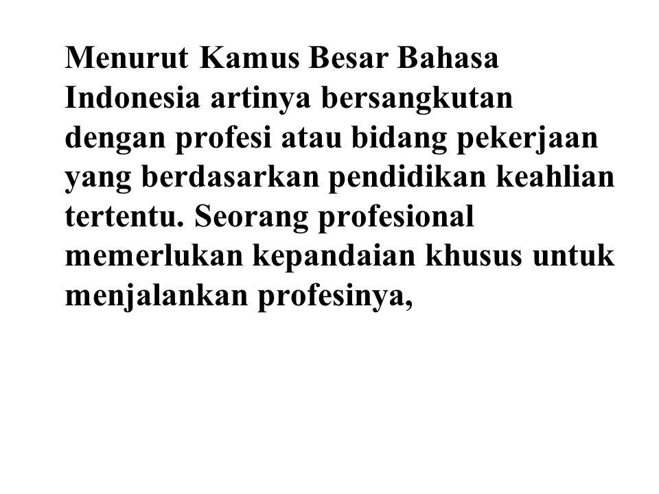 Menurut Kamus Besar Bahasa Indonesia artinya bersangkutan dengan profesi atau bidang pekerjaan yang berdasarkan pendidikan keahlian tertentu.