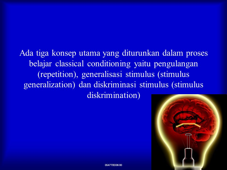 Ada tiga konsep utama yang diturunkan dalam proses belajar classical conditioning yaitu pengulangan (repetition), generalisasi stimulus (stimulus generalization) dan diskriminasi stimulus (stimulus diskrimination)