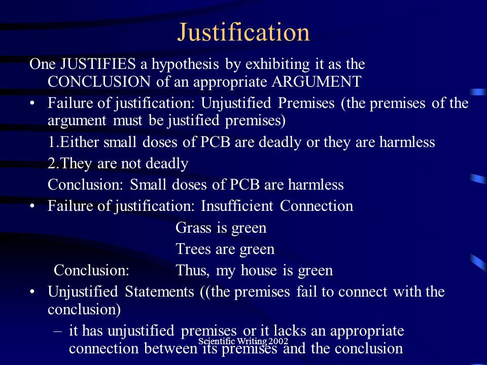 Justification One JUSTIFIES a hypothesis by exhibiting it as the CONCLUSION of an appropriate ARGUMENT.