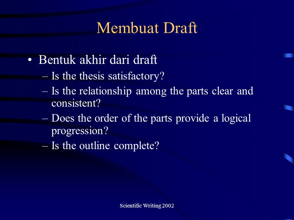 Membuat Draft Bentuk akhir dari draft Is the thesis satisfactory