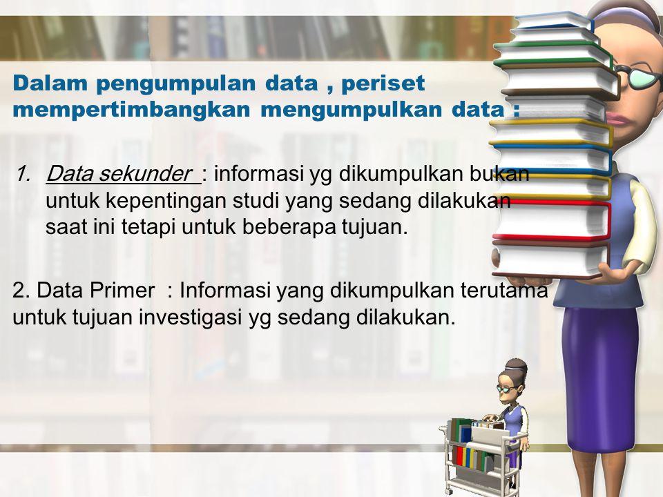 Dalam pengumpulan data , periset mempertimbangkan mengumpulkan data :