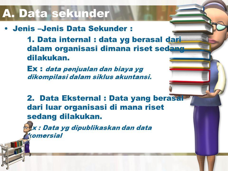 A. Data sekunder Jenis –Jenis Data Sekunder :