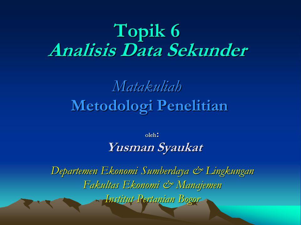 Topik 6 Analisis Data Sekunder Matakuliah Metodologi Penelitian