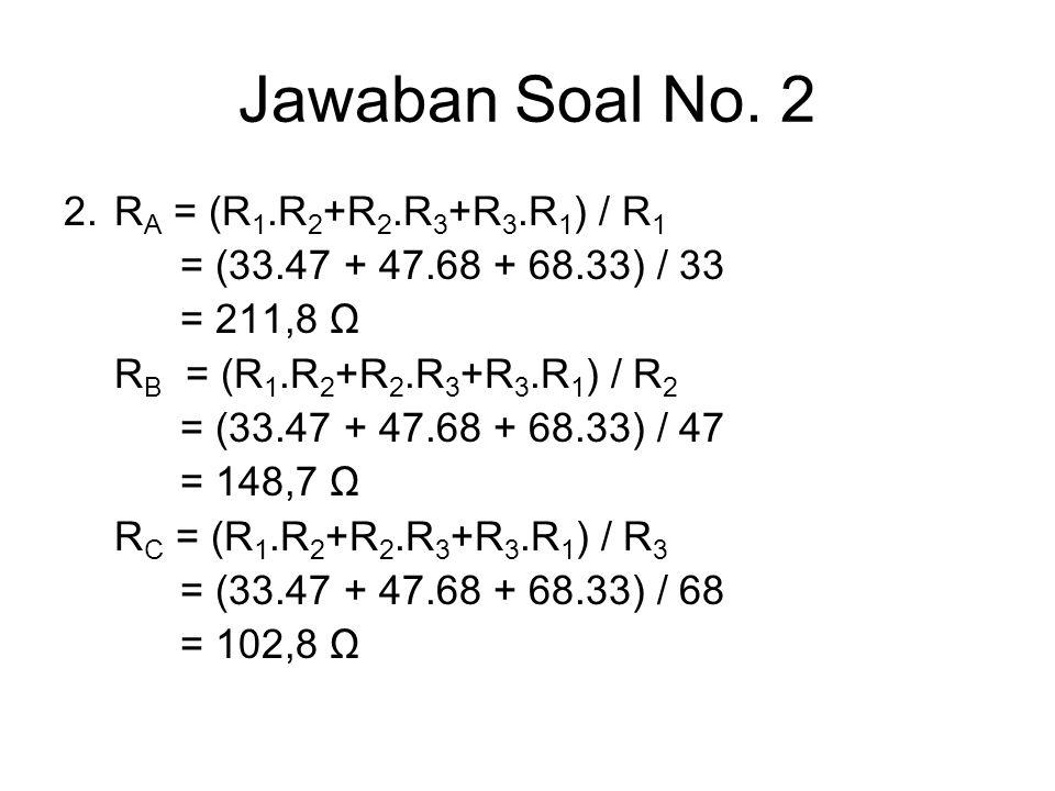 Jawaban Soal No. 2 2. RA = (R1.R2+R2.R3+R3.R1) / R1