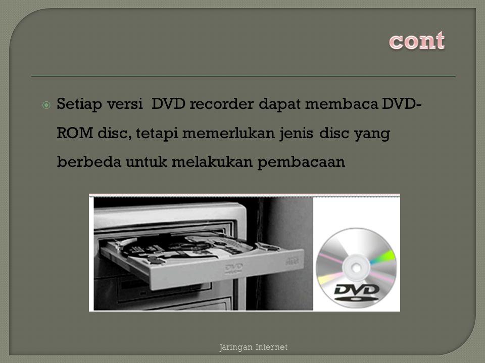 cont Setiap versi DVD recorder dapat membaca DVD-ROM disc, tetapi memerlukan jenis disc yang berbeda untuk melakukan pembacaan.