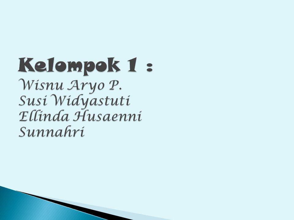 Kelompok 1 : Wisnu Aryo P. Susi Widyastuti Ellinda Husaenni Sunnahri