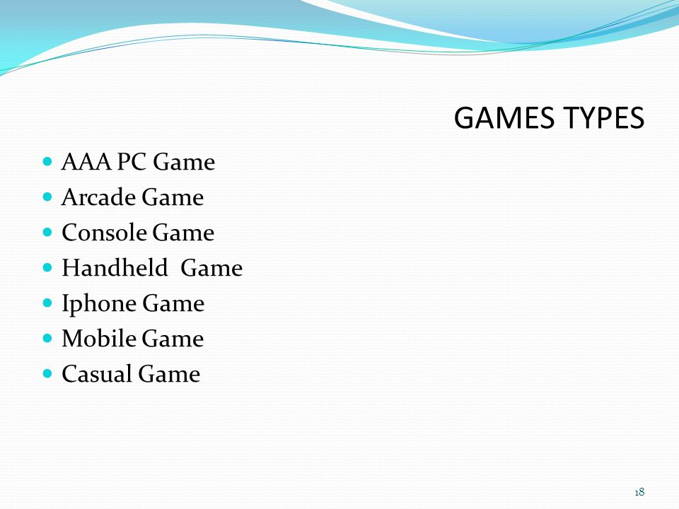 GAMES TYPES AAA PC Game Arcade Game Console Game Handheld Game