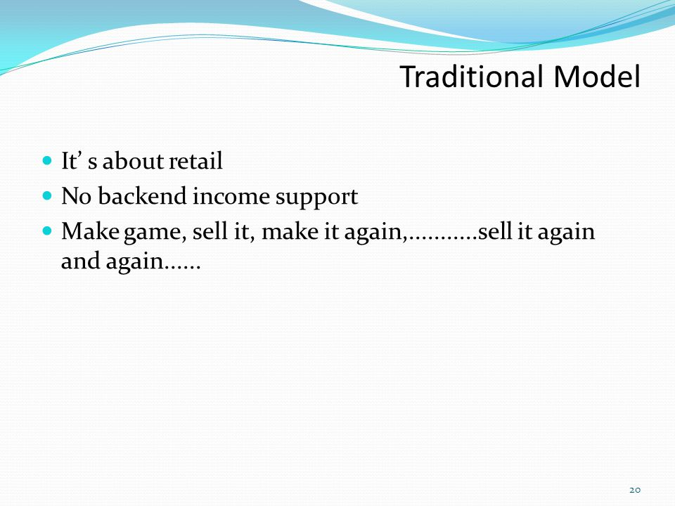 Traditional Model It' s about retail No backend income support
