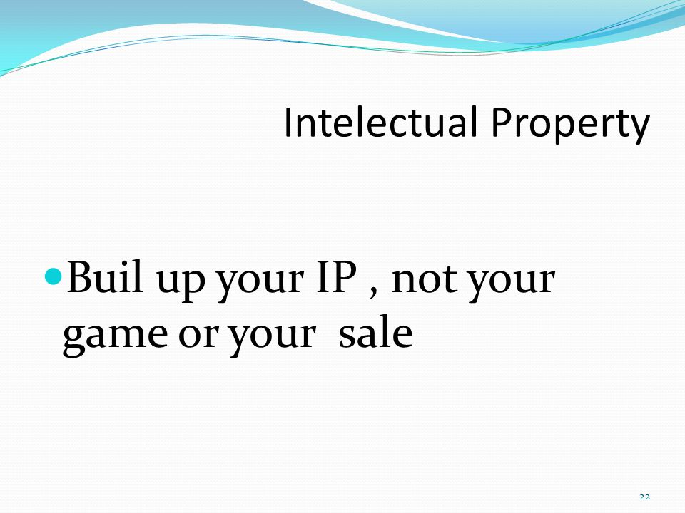 Intelectual Property Buil up your IP , not your game or your sale