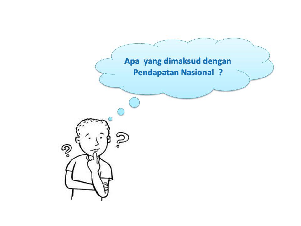 Apa yang dimaksud dengan Pendapatan Nasional