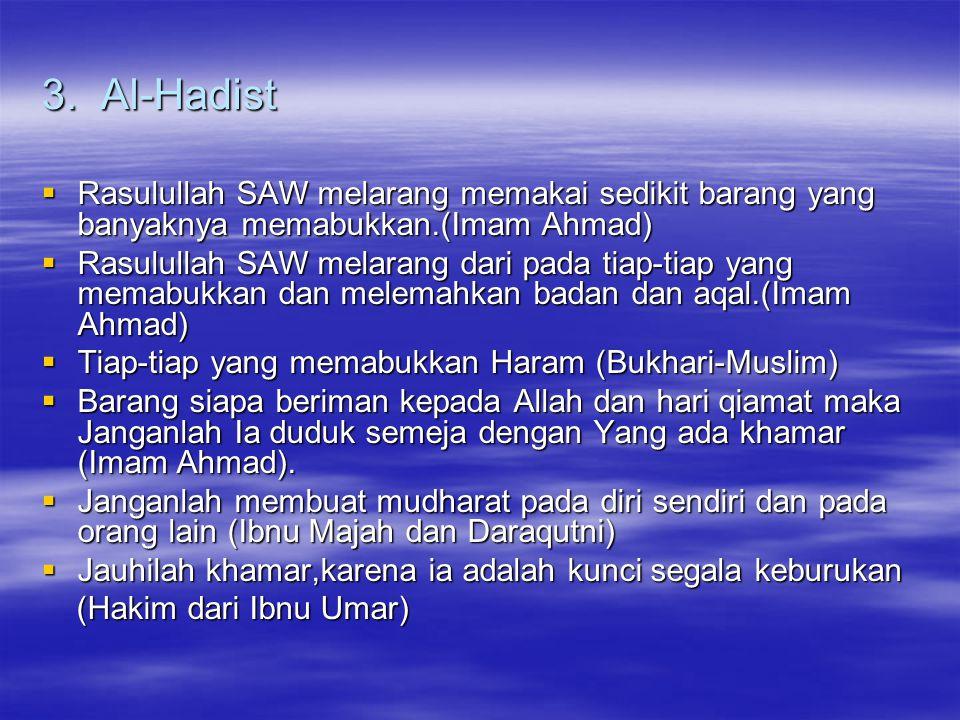 3. Al-Hadist Rasulullah SAW melarang memakai sedikit barang yang banyaknya memabukkan.(Imam Ahmad)