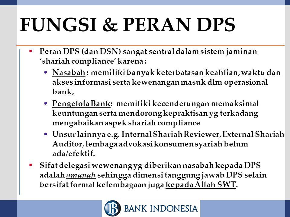 FUNGSI & PERAN DPS Peran DPS (dan DSN) sangat sentral dalam sistem jaminan 'shariah compliance' karena :