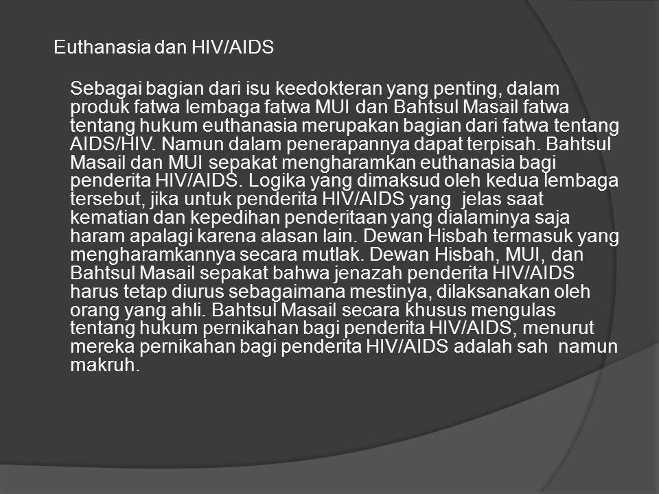 Euthanasia dan HIV/AIDS Sebagai bagian dari isu keedokteran yang penting, dalam produk fatwa lembaga fatwa MUI dan Bahtsul Masail fatwa tentang hukum euthanasia merupakan bagian dari fatwa tentang AIDS/HIV.