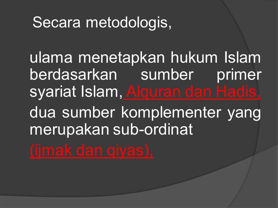 dua sumber komplementer yang merupakan sub-ordinat (ijmak dan qiyas),