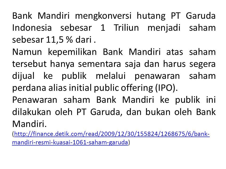 Bank Mandiri mengkonversi hutang PT Garuda Indonesia sebesar 1 Triliun menjadi saham sebesar 11,5 % dari .