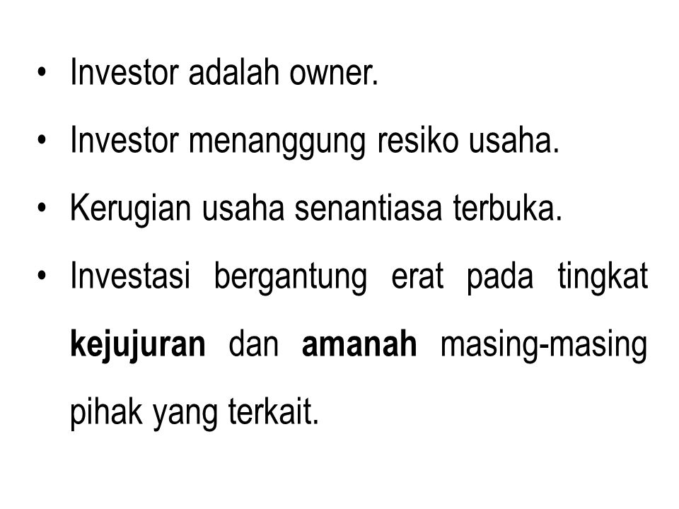 Investor adalah owner. Investor menanggung resiko usaha. Kerugian usaha senantiasa terbuka.