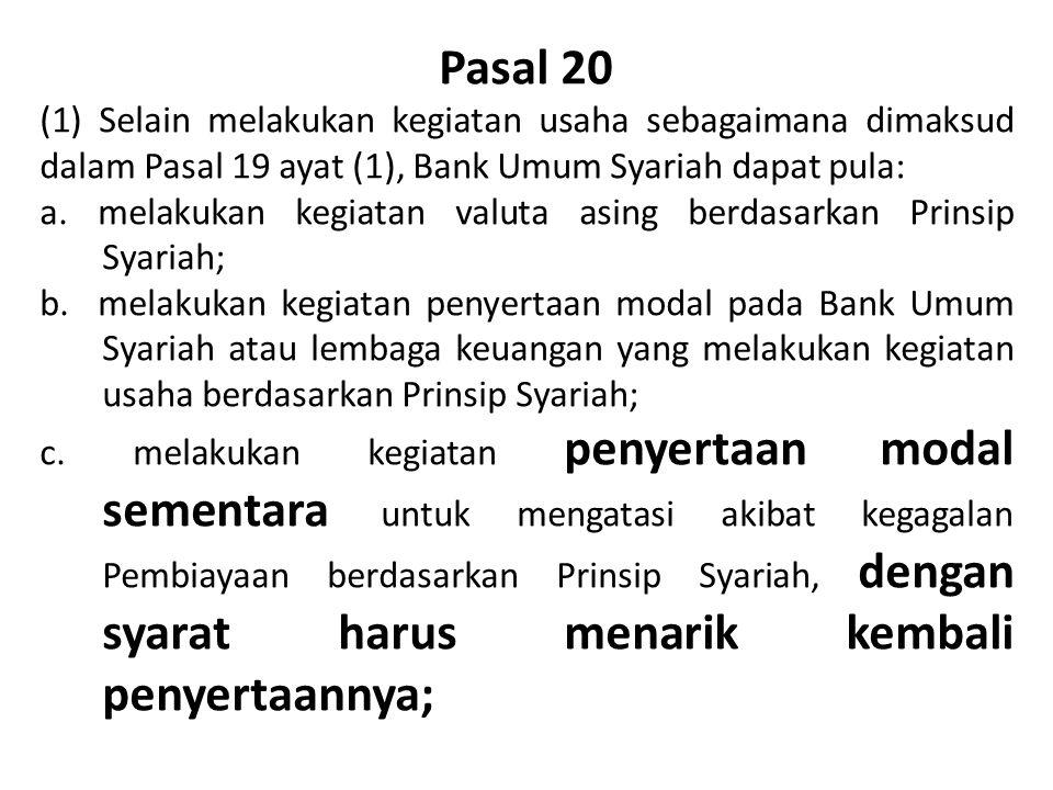 Pasal 20 (1) Selain melakukan kegiatan usaha sebagaimana dimaksud dalam Pasal 19 ayat (1), Bank Umum Syariah dapat pula: