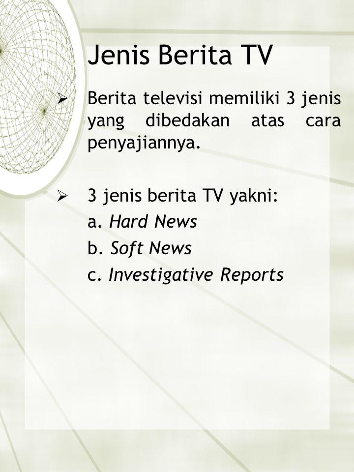 Jenis Berita TV Berita televisi memiliki 3 jenis yang dibedakan atas cara penyajiannya. 3 jenis berita TV yakni: