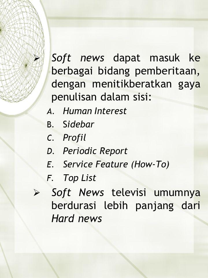 Soft News televisi umumnya berdurasi lebih panjang dari Hard news