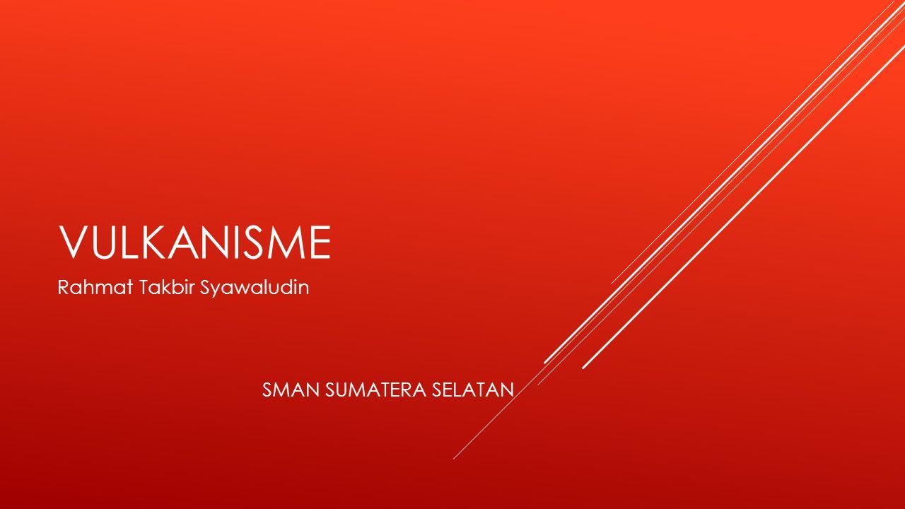 Rahmat Takbir Syawaludin SMAN SUMATERA SELATAN