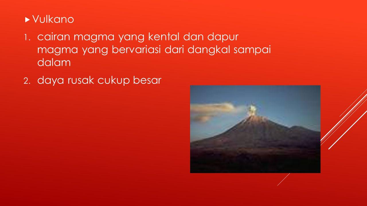 Vulkano cairan magma yang kental dan dapur magma yang bervariasi dari dangkal sampai dalam.