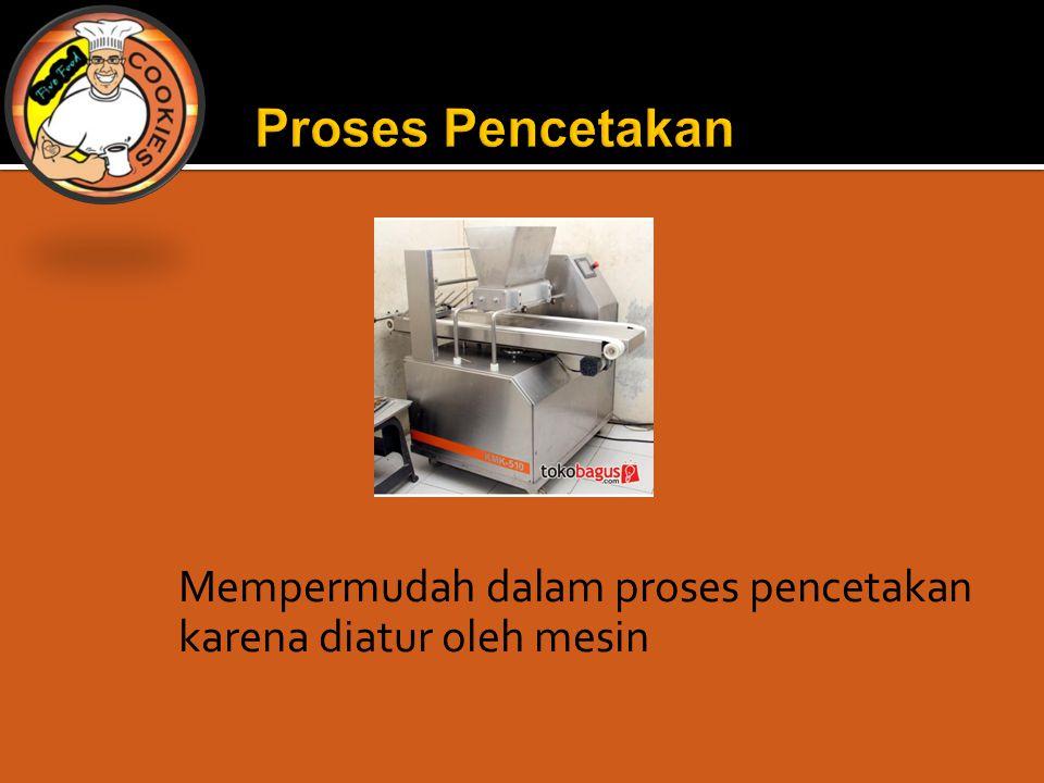 Proses Pencetakan Mempermudah dalam proses pencetakan karena diatur oleh mesin