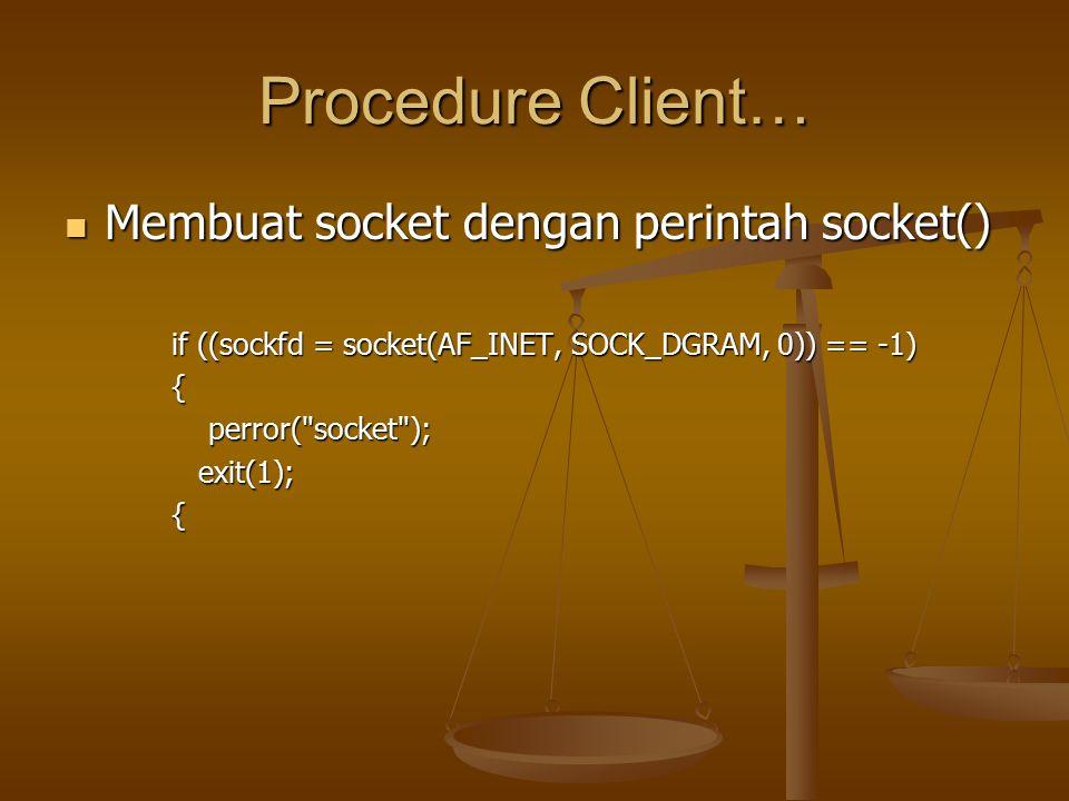 Procedure Client… Membuat socket dengan perintah socket()