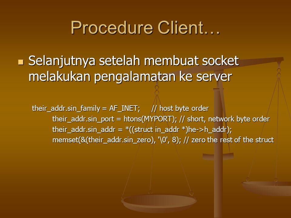 Procedure Client… Selanjutnya setelah membuat socket melakukan pengalamatan ke server. their_addr.sin_family = AF_INET; // host byte order.