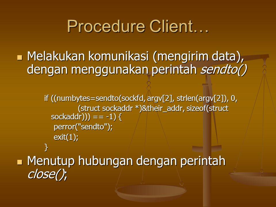 Procedure Client… Melakukan komunikasi (mengirim data), dengan menggunakan perintah sendto()