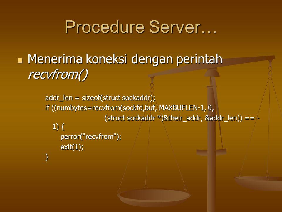 Procedure Server… Menerima koneksi dengan perintah recvfrom()