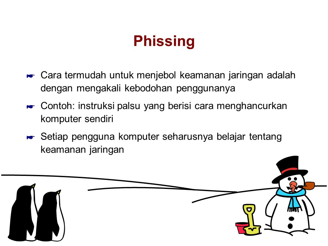 Phissing Cara termudah untuk menjebol keamanan jaringan adalah dengan mengakali kebodohan penggunanya.