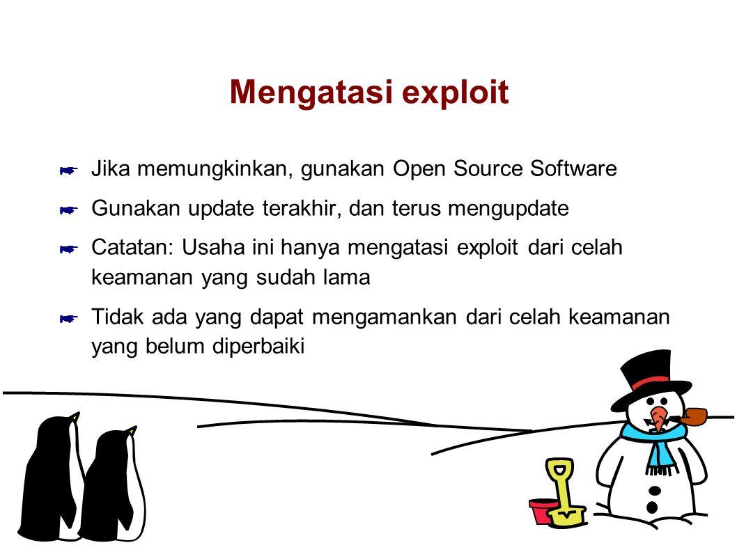 Mengatasi exploit Jika memungkinkan, gunakan Open Source Software