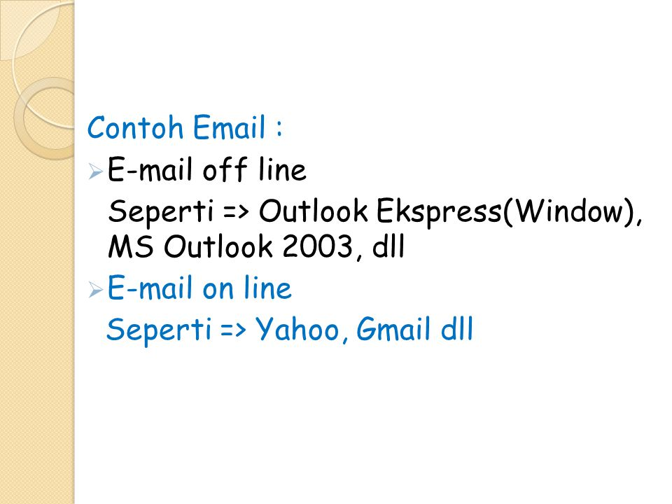 Contoh Email : E-mail off line. Seperti => Outlook Ekspress(Window), MS Outlook 2003, dll. E-mail on line.