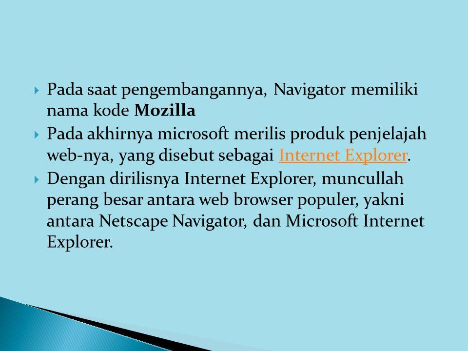 Pada saat pengembangannya, Navigator memiliki nama kode Mozilla