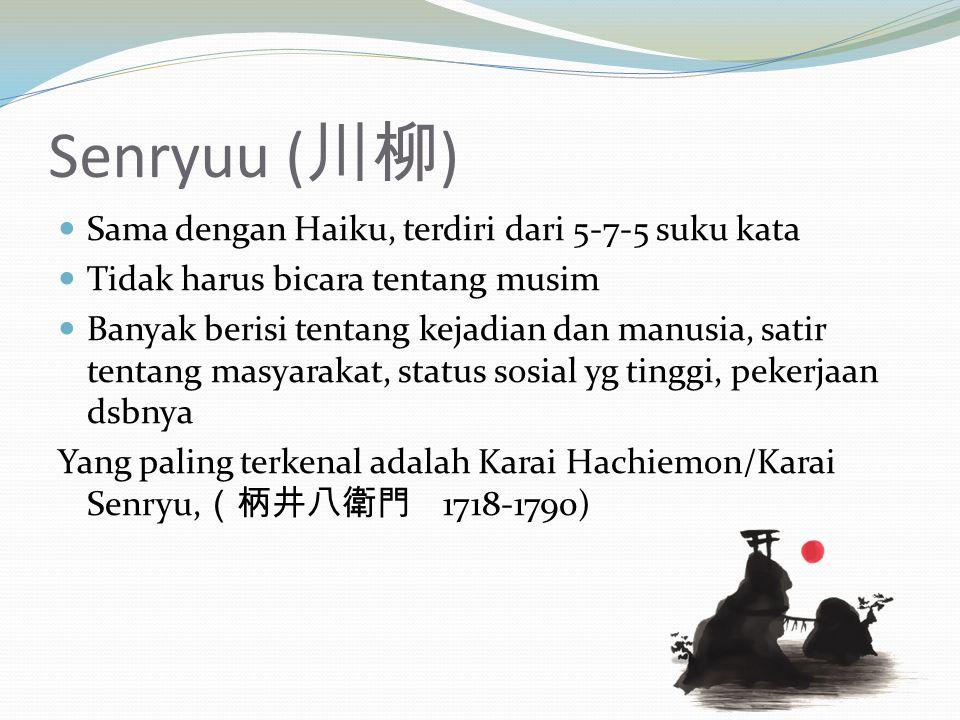 Senryuu (川柳) Sama dengan Haiku, terdiri dari 5-7-5 suku kata