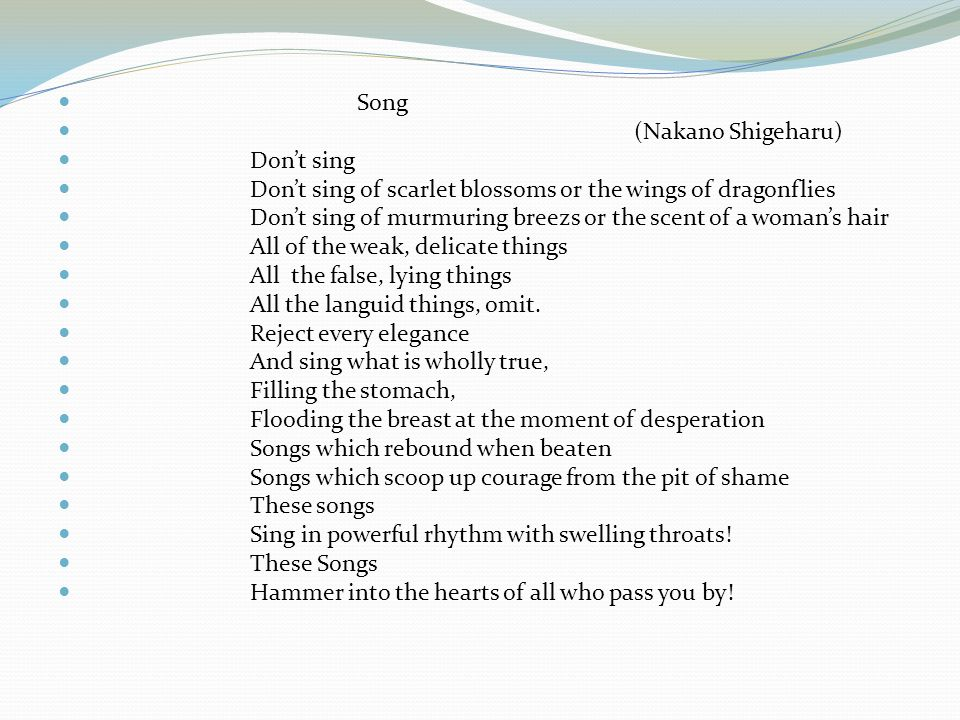Song (Nakano Shigeharu) Don't sing. Don't sing of scarlet blossoms or the wings of dragonflies.