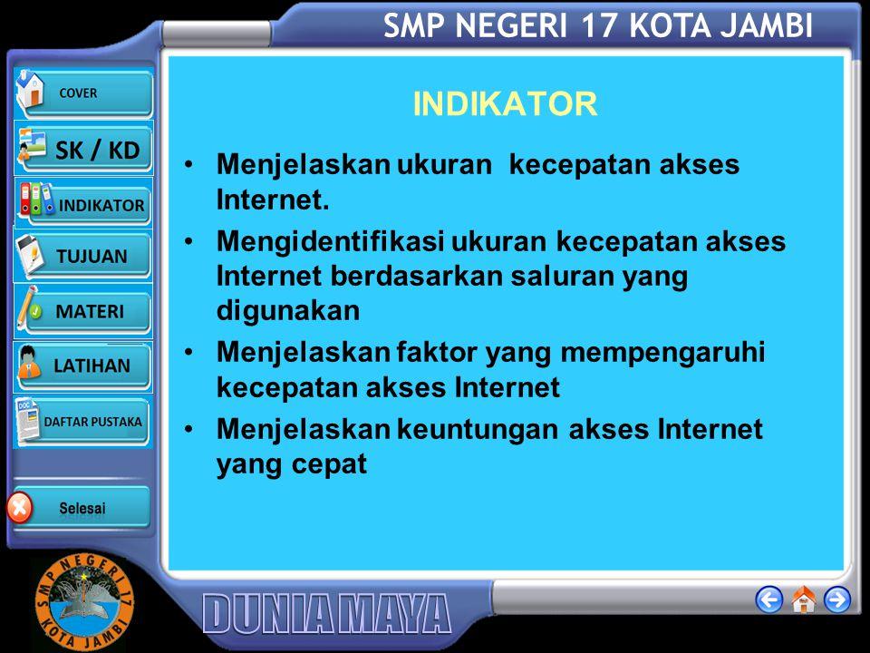 INDIKATOR Menjelaskan ukuran kecepatan akses Internet.