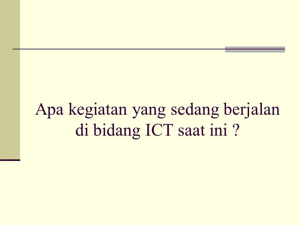 Apa kegiatan yang sedang berjalan di bidang ICT saat ini