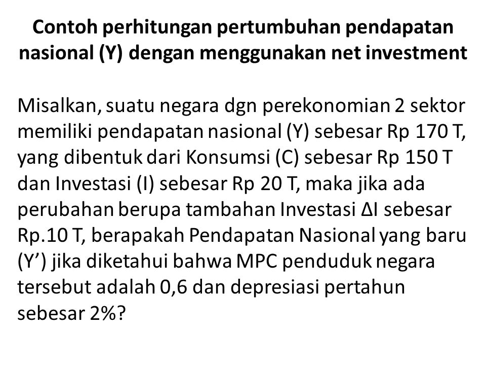 12/23/08 Contoh perhitungan pertumbuhan pendapatan nasional (Y) dengan menggunakan net investment.