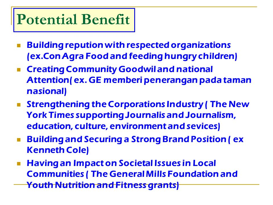 Potential Benefit Building repution with respected organizations (ex.Con Agra Food and feeding hungry children)