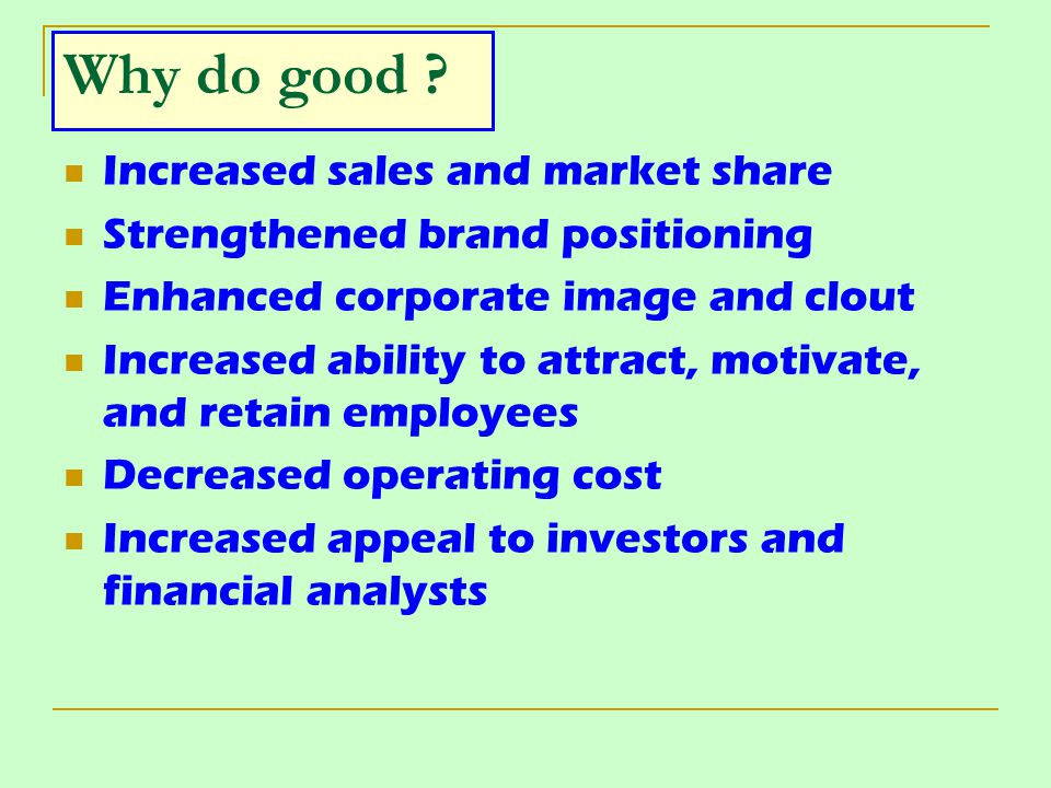 Why do good Increased sales and market share