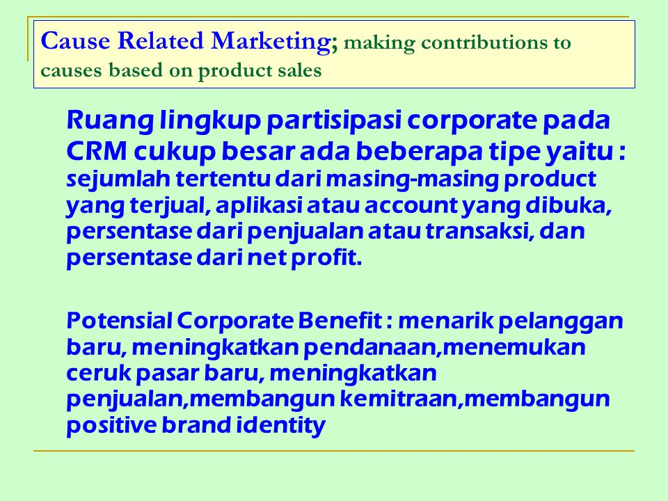 Cause Related Marketing; making contributions to causes based on product sales