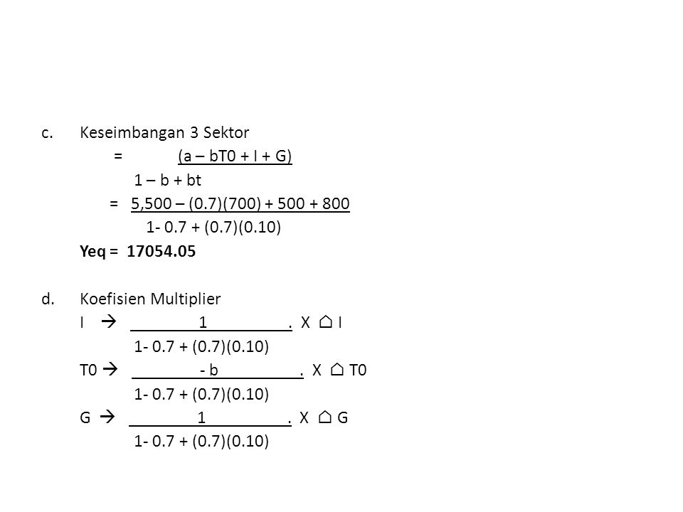 Keseimbangan 3 Sektor = (a – bT0 + I + G) 1 – b + bt. = 5,500 – (0.7)(700) + 500 + 800. 1- 0.7 + (0.7)(0.10)