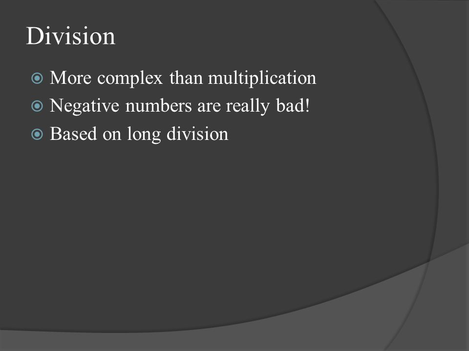 Division More complex than multiplication
