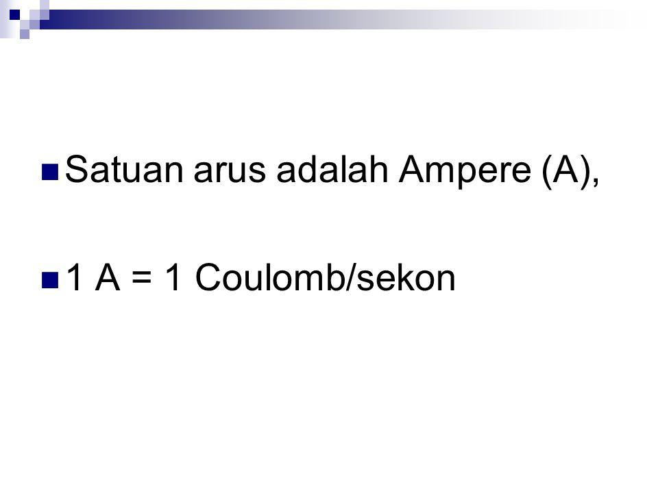 Satuan arus adalah Ampere (A),