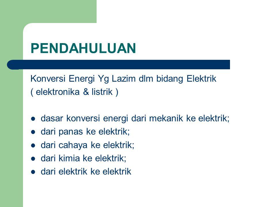 PENDAHULUAN Konversi Energi Yg Lazim dlm bidang Elektrik