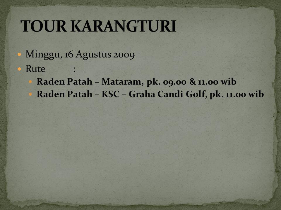 TOUR KARANGTURI Minggu, 16 Agustus 2009 Rute :